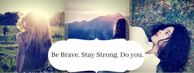 Be Brave. Stay Strong. Do you..jpg